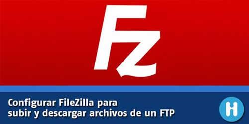 Configurar FileZilla para subir y bajar archivos de un FTP